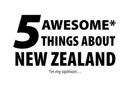 5 Awesome things about New Zealand