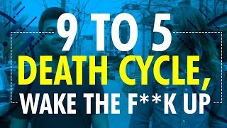9 To 5 death cycle, Wake The F**K Up - The Millionaire Middleman Training