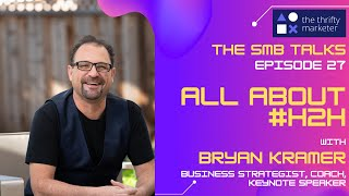 The SMB Talks Episode 27 feat Bryan Kramer, Founder - H2H Group of Companies