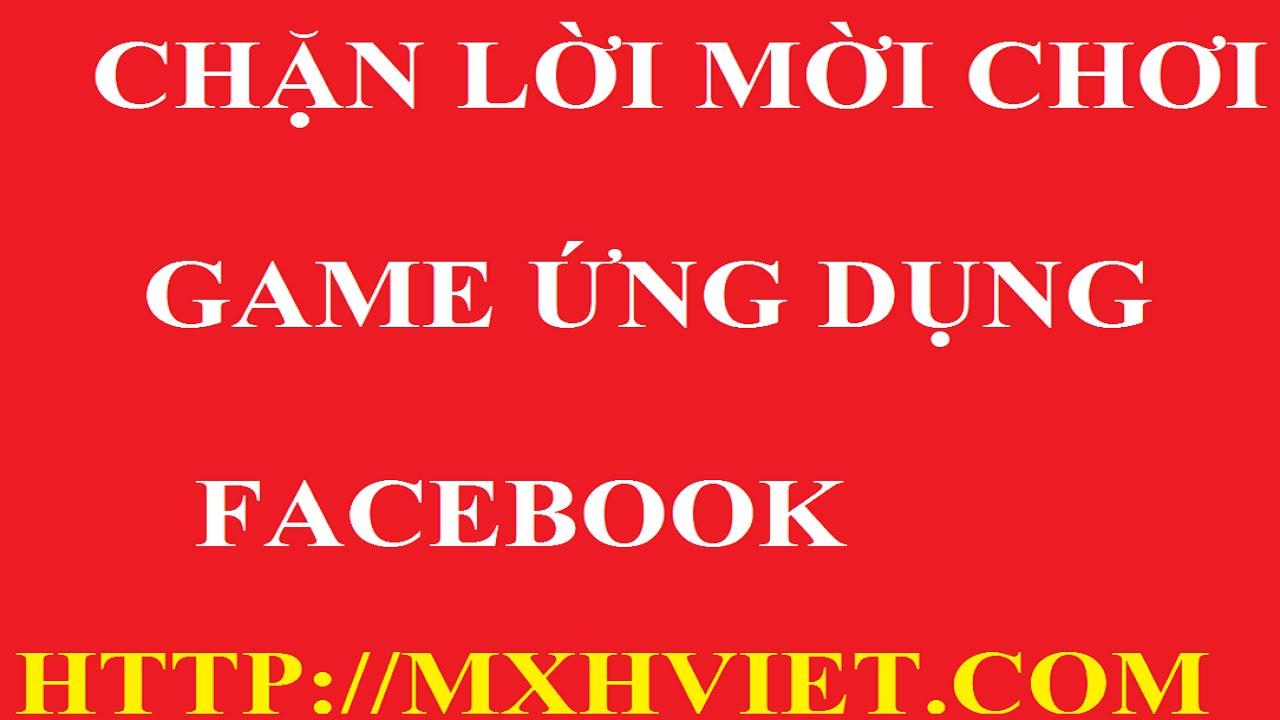 Chặn tất cả lời mời chơi game ứng dụng facebook