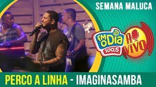 Perco A Linha - Imaginasamba (Semana Maluca 2018)