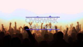 OVERWERK - After Hours Mix (30 Minutes)
