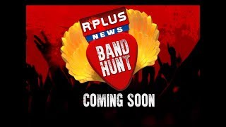 Band Hunt 2017 - Coming Soon I R PLUS NEWS