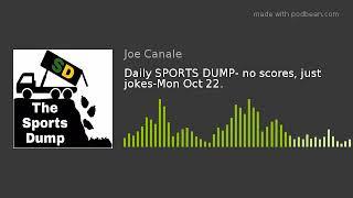 Daily SPORTS DUMP- no scores, just jokes-Mon Oct 22.