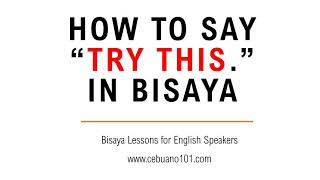 How to say Try this  for Cebuano101