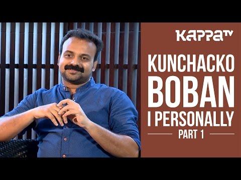 Kunchacko Boban - I Personally (Part 1) - Kappa TV