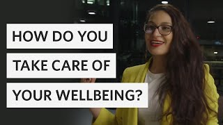 How do you take care of your wellbeing?