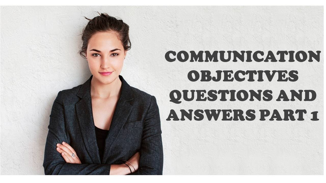 COMMUNICATION OBJECTIVES QUESTIONS AND ANSWERS PART 1