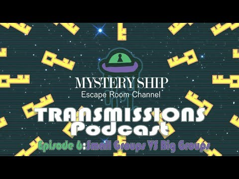 Mystery Ship Transmissions Podcast - Ep.6 Small Groups VS Big Groups in Escape Rooms