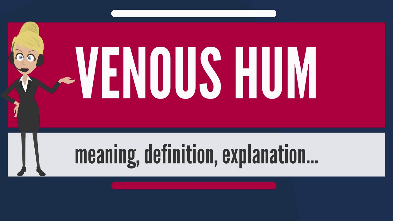 What is VENOUS HUM? What does VENOUS HUM mean? VENOUS HUM meaning,  definition & explanation