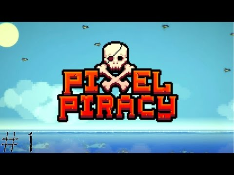 "Pixel Piracy (Xbox One, PS4) Part #1 ""A Horrible Pirate!"""