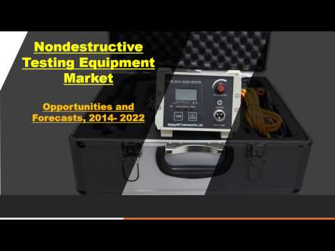 Nondestructive Testing Equipment Market - Industry Set To Grow Positively