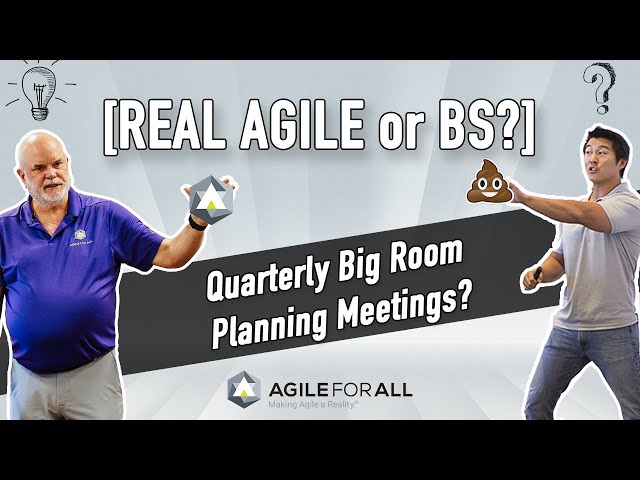 [Real Agile or BS] Are Quarterly Big Room Planning Meetings Real Agile or BS?