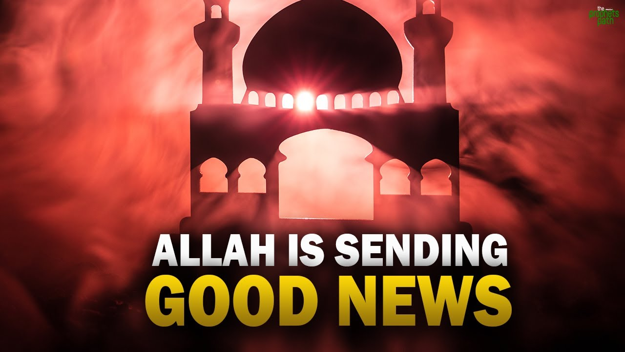 ALLAH IS SENDING GOOD NEWS DOWN FOR US SOON
