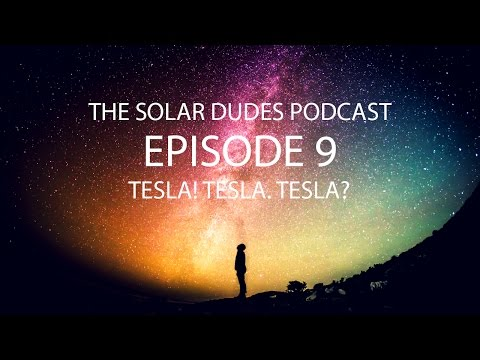 The Solar Dudes Podcast - Episode 9 - Tesla! Tesla. Tesla? (Audio Only)