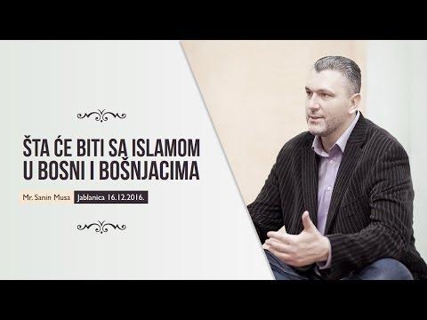 Šta će biti sa Islamom u Bosni i Bošnjacima - mr. Sanin Musa