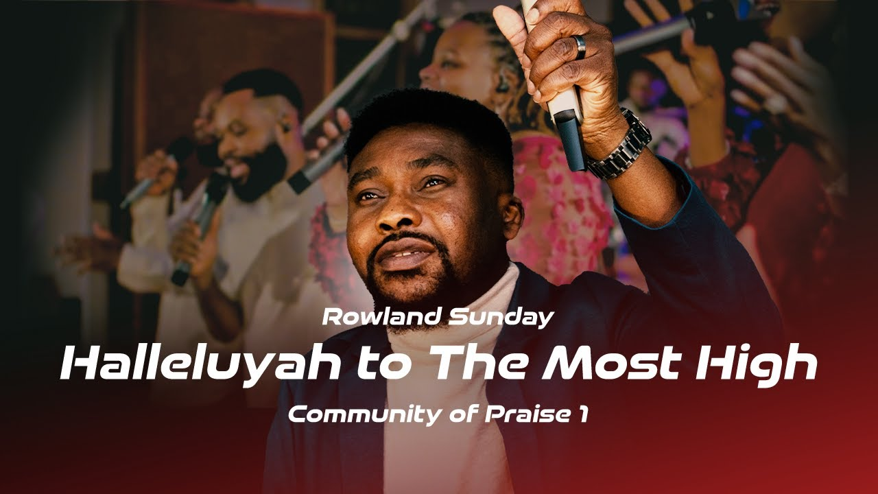 DOWNLOAD: HALLELUJAH TO THE MOST HIGH [LIVE] – ROWLAND SUNDAY (OFFICIAL VIDEO) – COMMUNITY OF PRAISE 1 Mp4 song