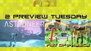 Astroneer and Fist of Physics Previews Two For Tuesday. 2 Games One Video