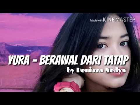 Yura - Berawal Dari Tatap ( Cover by Denissa Nedya)
