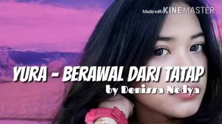 Video Yura - Berawal Dari Tatap ( Cover by Denissa Nedya) download MP3, 3GP, MP4, WEBM, AVI, FLV Oktober 2017