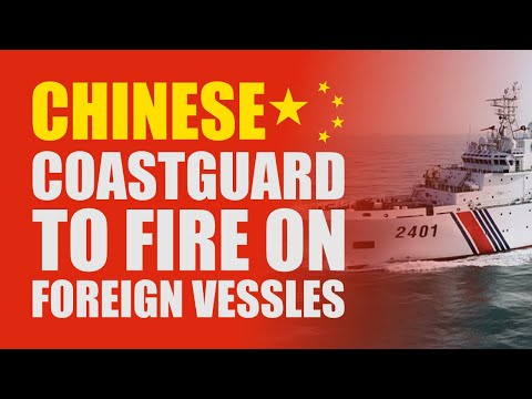 China allows Coastguard to Open Fire at Foreign Vessels