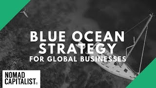 The Blue Ocean Strategy for Nomad Capitalists
