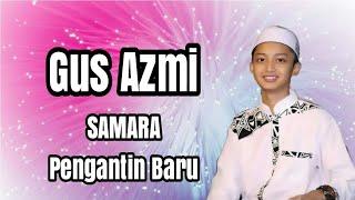 Gus Azmi - Pengantin Baru Full Lyric (Samara)