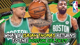 What If Isaiah Thomas Signs With The Boston Celtics in The 2018-2019 NBA Off Season?