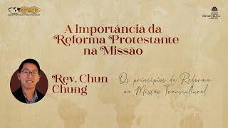 Rev. Chun Chung | Os Princípios da Reforma na Missão Transcultural