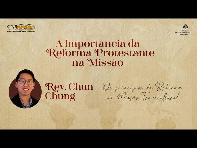 Rev. Chun Chung   Os Princípios da Reforma na Missão Transcultural