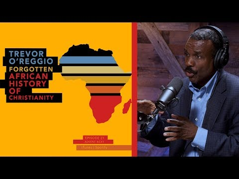 The Forgotten African History Of Christianity (Dr. Trevor O'Reggio)