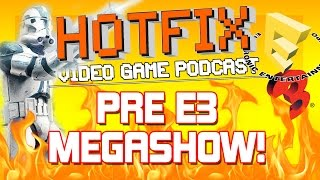 PRE E3 MEGASHOW - Everything We Want To See From E3!! - HOTFIX
