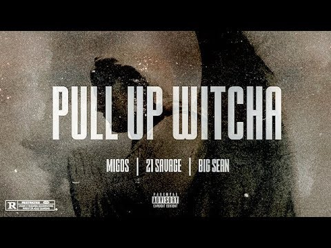 Migos - Pull Up Witcha ft. 21 Savage, Big Sean (Audio)