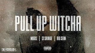 Forgotten - Pull Up Witcha ft. Migos, 21 Savage, Big Sean (Audio)