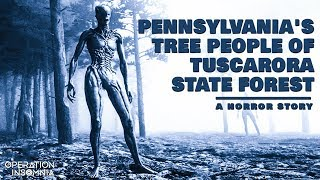 Pennsylvania's Tree People of Tuscarora State Forest | Scary Stories | Written by ExitiumElements