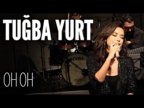 Tuğba Yurt - Oh Oh (JoyTurk Akustik)
