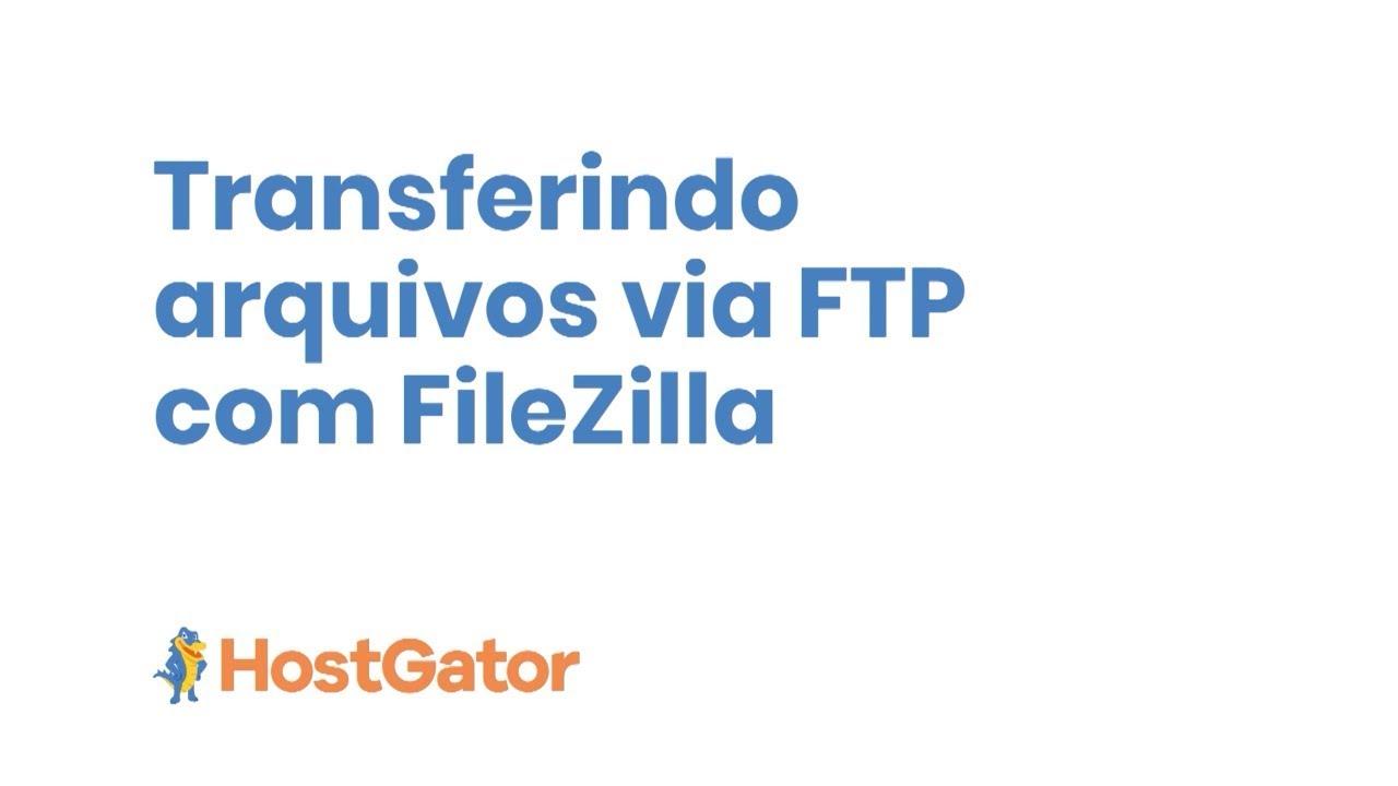 COMO TRANSFERIR ARQUIVOS VIA FTP COM FILEZILLA HOSTGATOR BRASIL