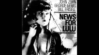 John Zorn George Lewis Bill Frisell   News for Lulu  2015