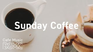 Sunday Coffee: Smooth Jazz Relax Music to Chill Out - Coffee House Jazz