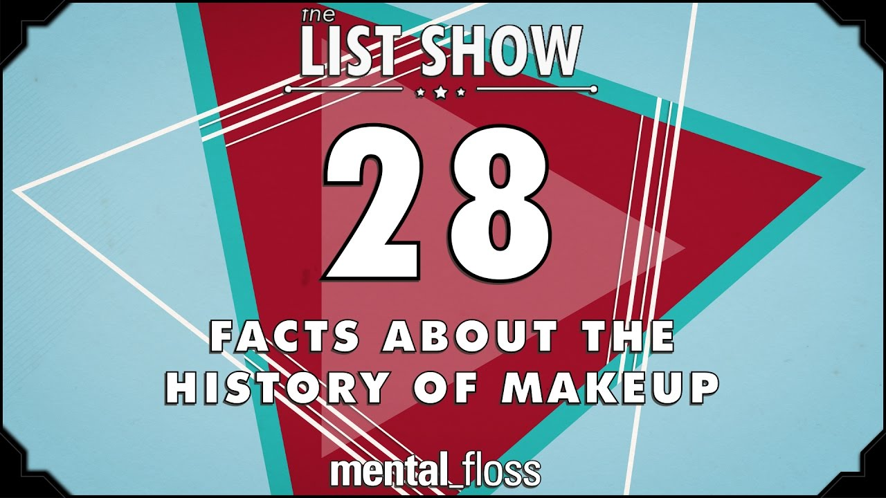 28-facts-about-the-history-of-makeup-mental-floss-list-show-ep-505