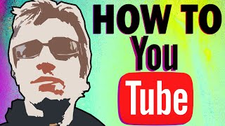 HOW TO YOUTUBE! - Advice From an Idiot