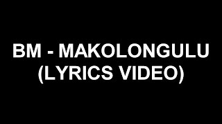 bm makolongulu lyrics video