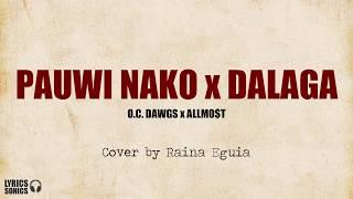 Pauwi Nako x Dalaga - O.C. Dawgs x ALLMO$T (Cover by Raina Eguia) Lyrics