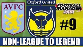 Non-League to Legend FM18   OXFORD   Part 9   ASTON VILLA   Football Manager 2018