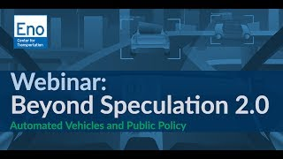 Webinar  Beyond Speculation 2.0: Automated Vehicles & Public Policy