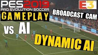 PES 2019 E3 GAMEPLAY vs AI (CPU) - DYNAMIC AI!! WOW!!! | Broadcast Cam!