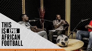 This Is African Football: Episode 6