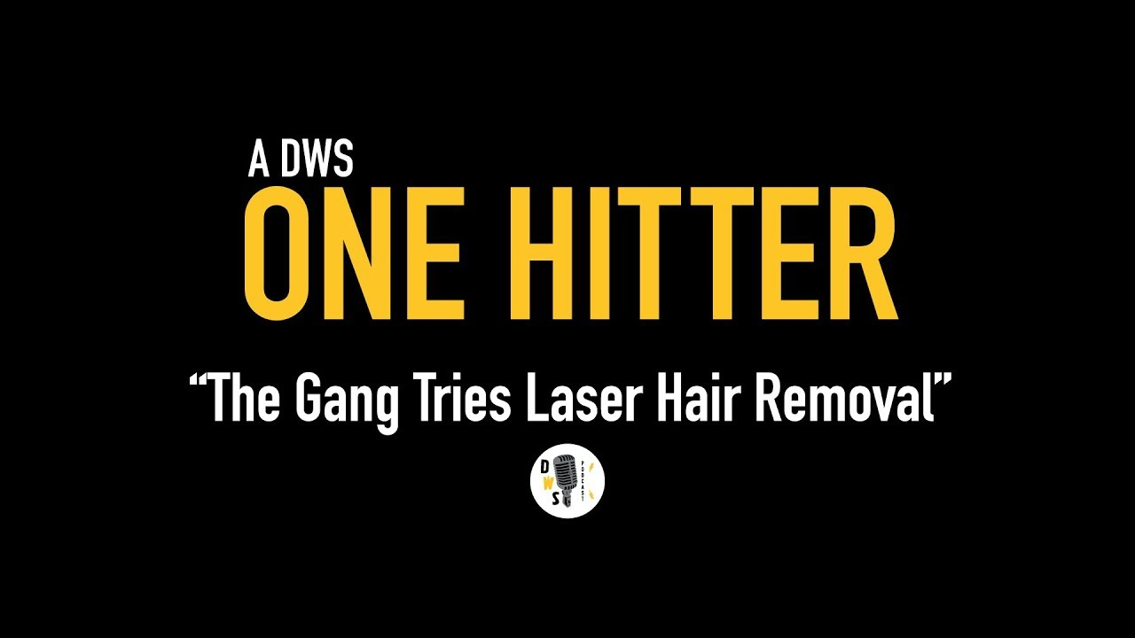 "Dinner with Schmucks Podcast - One Hitter, Ep 4 ""The Gang Tries Laser Hair Removal"""
