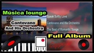 MUSICA LOUNGE - PIANO ROMANTICA - CANTOVANO AND HIS ORCHESTRA - 1H50  - COPPELIA OLIVI