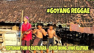 TERTANAM TONY Q RASTAFARA - COVER WONG JOWO KLUTHUK